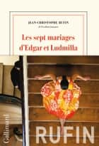 Les sept mariages d'Edgar et Ludmilla eBook by Jean-Christophe Rufin