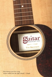 Guitar - An American Life ebook by Tim Brookes
