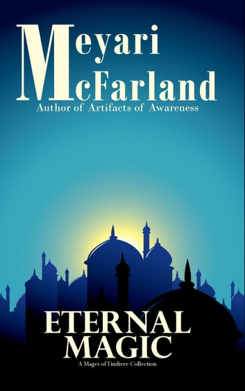 Eternal Magic - A Mages of Tindiere Collection ebook by Meyari McFarland