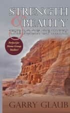 Strength & Beauty: the Book of Ruth ebook by Garry Glaub