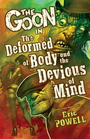 The Goon: Volume 11: The Deformed of Body and the Devious of Mind ebook by Eric Powell