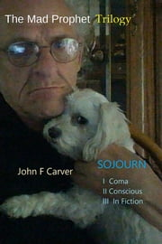 The Mad Prophet Series - Sojourn ebook by John F Carver