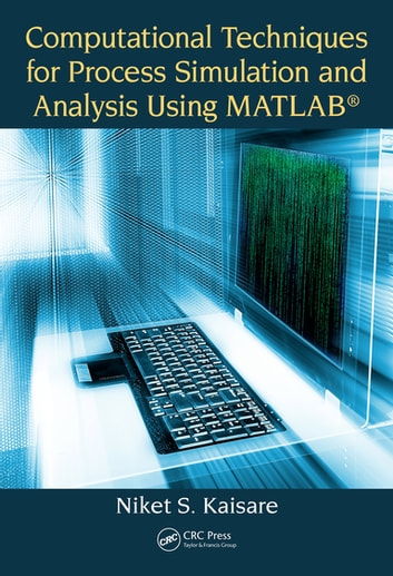 Computational techniques for process simulation and analysis using computational techniques for process simulation and analysis using matlab ebook by niket s kaisare fandeluxe Image collections
