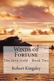 The Java Gold: Book Two: Winds of Fortune ebook by Robert Kingsley