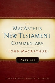 Acts 1-12 MacArthur New Testament Commentary ebook by John F MacArthur