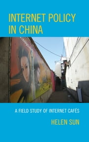 Internet Policy in China - A Field Study of Internet Cafés ebook by Helen Sun