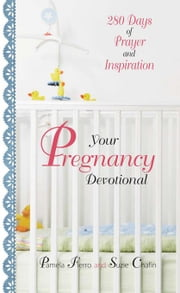 Your Pregnancy Devotional: 280 Days of Prayer and Inspiration ebook by Fierro, Pamela