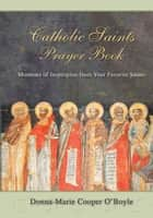 Ebook Catholic Saints Prayer Book di Donna-Marie Cooper O'Boyle