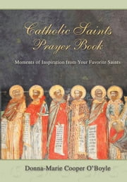 Catholic Saints Prayer Book - Moments of Inspiration from Your Favorite Saints ebook by Donna-Marie Cooper O'Boyle