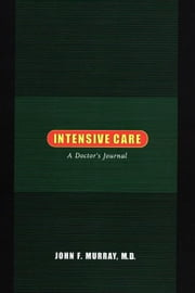 Intensive Care: A Doctor's Journal ebook by Murray, M. D. John F.