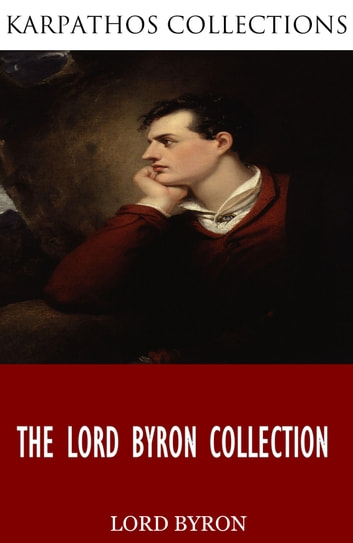 The Lord Byron Collection ebook by Lord Byron