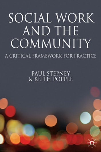 Social Work and the Community - A Critical Context for Practice eBook by Professor Keith Popple,Paul Stepney