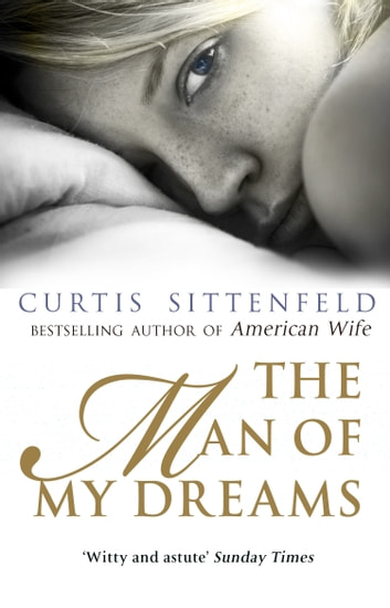 The Man of My Dreams ebook by Curtis Sittenfeld