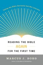Reading the Bible Again For the First Time - Taking the Bible Seriously But Not Literally ebook by Marcus J. Borg