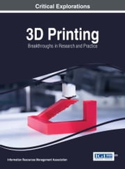 3D Printing - Breakthroughs in Research and Practice ebook by Information Resources Management Association