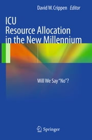 "ICU Resource Allocation in the New Millennium - Will We Say ""No""? ebook by"
