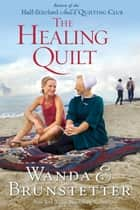 The Healing Quilt ebook by Wanda E. Brunstetter