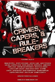 Crimes, Capers, & Rule-Breakers - 20 Tales Of Mischief and Mayhem ebook by Michael Warren Lucas, Annie Reed, Rebecca M. Senese,...