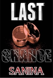 LAST CHANCE - 1 ebook by Sanina