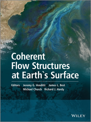 Coherent Flow Structures at Earth's Surface ebook by Jeremy G. Venditti,James L. Best,Michael Church,Richard J. Hardy