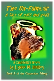 The Un-Familiar: A Tale of Cats and Gods ebook by Lynne M. Hinkey