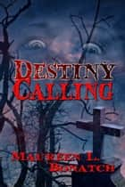 Destiny Calling ebook by Maureen L. Bonatch
