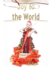 JOY+TO+THE+WORLD+PURE+SHEET+MUSIC+SOLO+FOR+BARITONE+SAXOPHONE,ARRANGED+BY+LARS+CHRISTIAN+LUNDHOLM