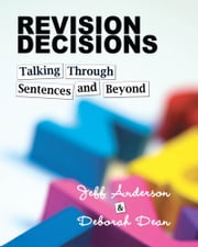 Revision Decisions - Talking Through Sentences and Beyond ebook by Jeff Anderson,Deborah Dean