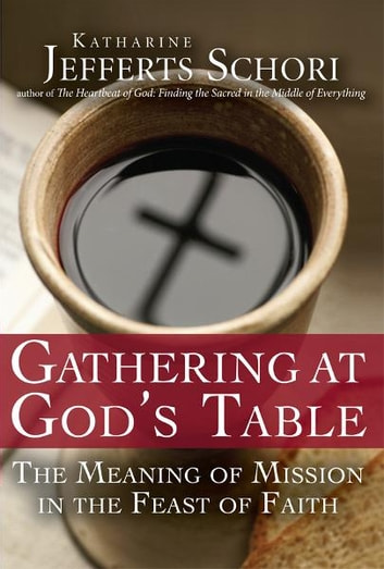 Gathering at Gods Table: The Meaning of Mission in the Feast of Faith ebook by Katharine Jefferts Schori
