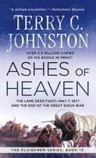 Ashes of Heaven - The Lame Deer Fight - May 7,1877 and the End of the Great Sioux War ebook by Terry C. Johnston