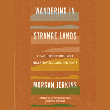 Wandering in Strange Lands - A Daughter of the Great Migration Reclaims Her Roots audiobook by Morgan Jerkins