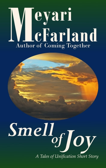 Smell of Joy - A Tales of Unification Short Story ebook by Meyari McFarland