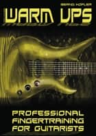 Warm ups - Professional Fingertraining For Guitarists ebook by Bernd Kofler