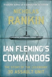 Ian Fleming's Commandos: The Story of the Legendary 30 Assault Unit ebook by Nicholas Rankin