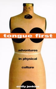 Tongue First - Adventures in Physical Culture ebook by Emily Jenkins