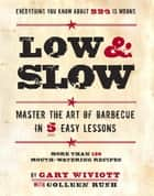 Low & Slow - Master the Art of Barbecue in 5 Easy Lessons ebook by