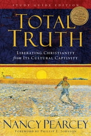 Total Truth (Study Guide Edition - Trade Paperback): Liberating Christianity from Its Cultural Captivity - Liberating Christianity from Its Cultural Captivity ebook by Nancy Pearcey