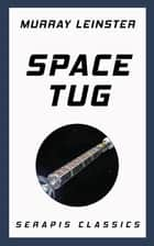 Space Tug (Serapis Classics) ebook by Murray Leinster