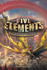 Five Elements #3: The Crimson Serpent ebook by Dan Jolley