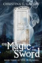 The Magic of the Sword (The Box book 3) ebook by Christina G. Gaudet