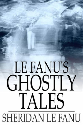 Le Fanu's Ghostly Tales ebook by Sheridan Le Fanu