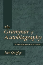 The Grammar of Autobiography: A Developmental Account ebook by Quigley, Jean