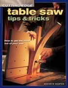 Cutting-Edge Table Saw Tips & Tricks ebook by Kenneth Burton