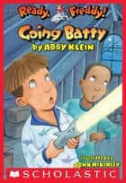 Ready, Freddy! #21: Going Batty ebook by Abby Klein,John McKinley