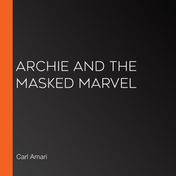 Archie and the Masked Marvel audiobook by Carl Amari