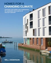 Homes for a Changing Climate: Adapting Our Homes and Communities to Cope with the Climate of the 21st Century ebook by Anderson, Will