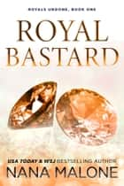 Royal Bastard ebook by Nana Malone