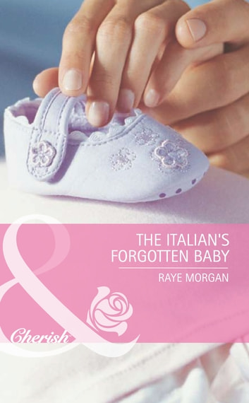 The Italian's Forgotten Baby (Mills & Boon Romance) (Baby on Board, Book 27) ebook by Raye Morgan