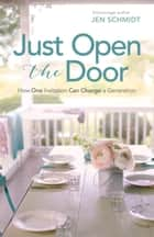 Just Open the Door - How One Invitation Can Change a Generation 電子書 by Jen Schmidt, (in)courage