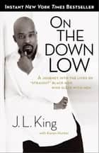 On the Down Low - A Journey Into the Lives of Straight Black Men Who Sleep With Men ebook by J.L. King, E. Lynn Harris, Karen Hunter